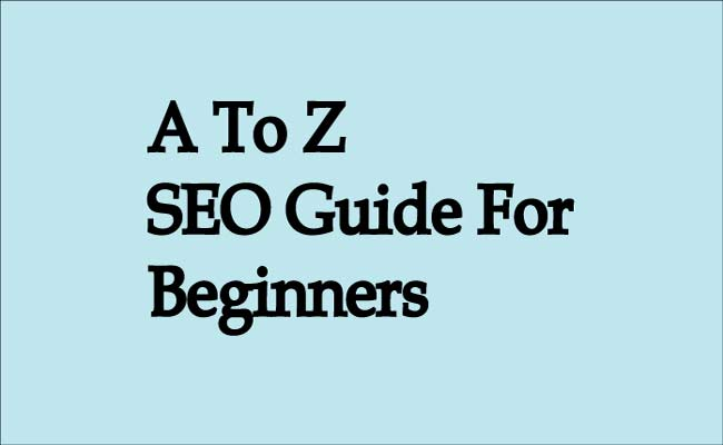 A To Z SEO Guide For Beginners- Learn SEO