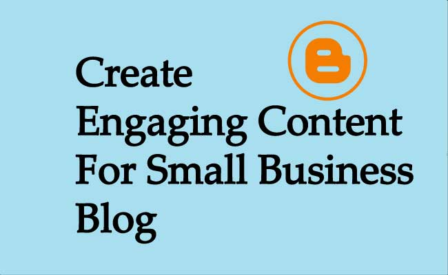 Create Engaging Content For Small Business Blog