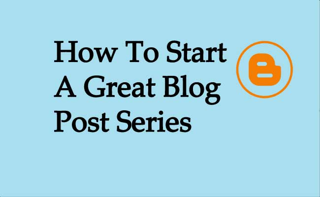 How To Start A Great Blog Post Series