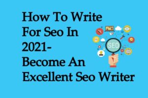 How To Write For Seo In 2021-Become An Excellent Seo Writer