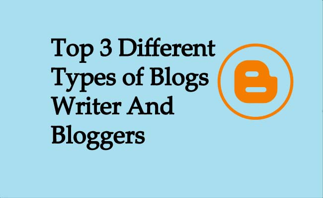 Top 3 Different Types of Blogs Writer And Bloggers