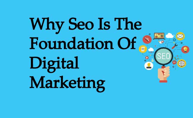 Why Seo Is The Foundation Of Digital Marketing