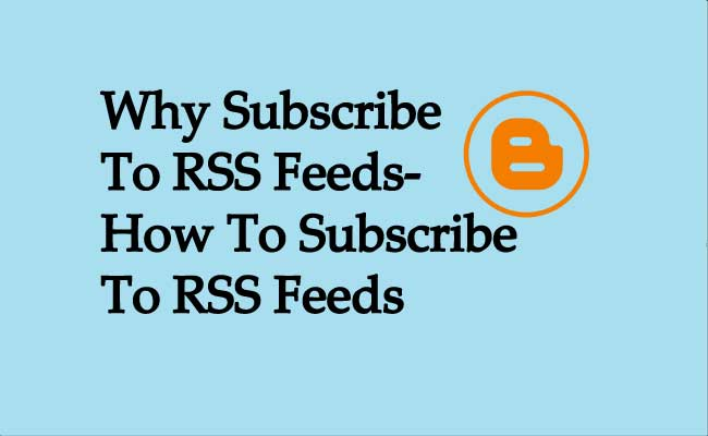 Why Subscribe To RSS Feeds-How To Subscribe To RSS Feeds