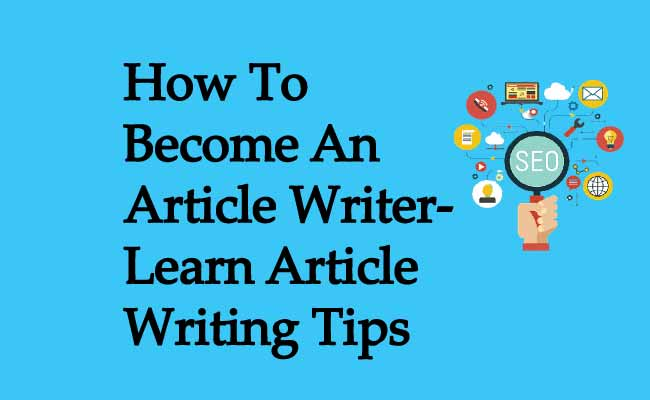 How To Become An Article Writer-Learn Article Writing Tips