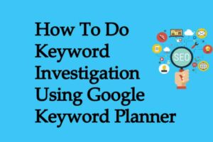 How To Do Keyword Investigation Using Google Keyword Planner